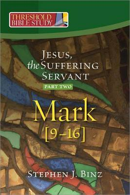 Jesus, the Suffering Servant: Part Two: Mark 9-16