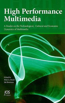 High Performance Multimedia: A Reader on the Technological, Cultural and Economic Dynamics of Multimedia