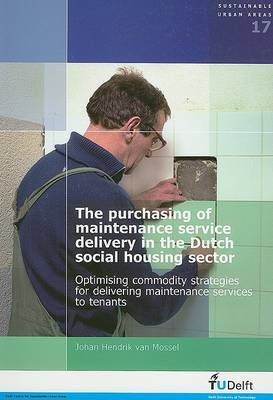 The Purchasing of Maintenance Service Delivery in the Dutch Social Housing Sector: Optimising Commodity Strategies for Delivering Maintenance Services to Tenants