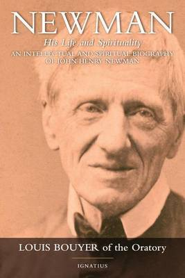 Newman: His Life and Spirituality: An Intellectual and Spiritual Biography of John Henry Newman