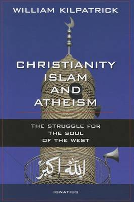 Christianity Islam and Atheism: The Struggle for the Soul of the West
