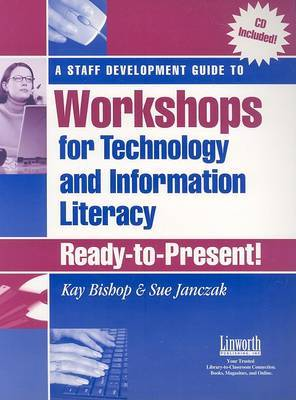 A Staff Development Guide to Workshops for Technology and Information Literacy: Ready to Present!