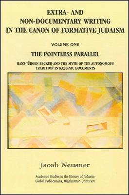 Extra- and Non-Documentary Writing in the Canon of Formative Judaism: The Pointless Parallel: Hans-Jurgen Becker and the Myth of the Autonomous Tradition in Rabbinic Documents: v. 1: Pointless Paralell