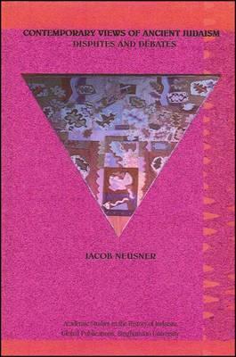 Contemporary Views of Ancient Judaism: Disbutes and Debates