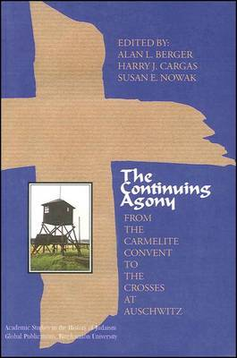 The Continuing Agony: From the Carmelite Convent to the Crosses at Auschwitz