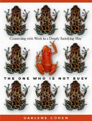 The One Who is Not Busy: Connecting with Work in a Deeply Satisfying Way