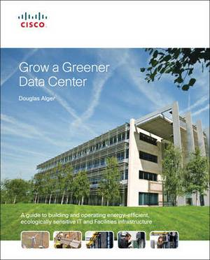 Grow a Greener Data Center: A Guide to Building and Operating Energy-Efficient, Ecologically Sensitive Server Environments