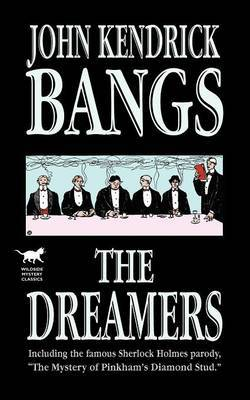 The Dreamers: Being a More or Less Faithful Account of the Literary Exercises of the First Regular Meeting of That Organization