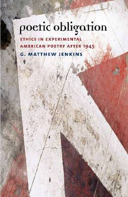 Poetic Obligation: Ethics in Experimental American Poetry After 1945