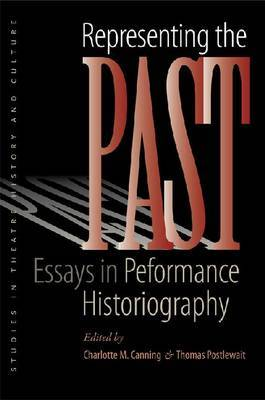 Representing the Past: Essays in Performance Historiography