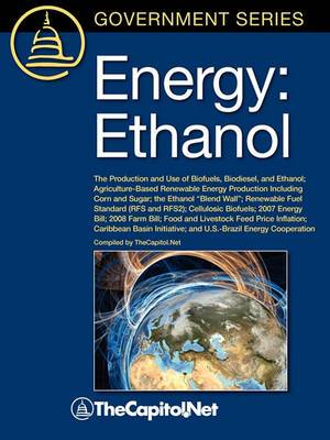 Energy: Ethanol: The Production and Use of Biofuels, Biodiesel, and Ethanol, Agriculture-Based Renewable Energy Production Including Corn and Sugar, The Ethanol  Blend Wall , Renewable Fuel Standard (RFS and RFS2), Cellulosic Biofuels, 2007 Energy Bill, 2