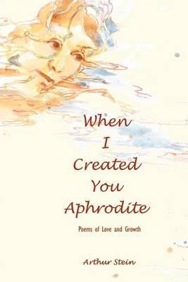 When I Created You Aphrodite
