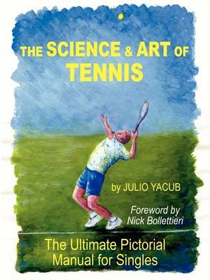 The Science and Art of Tennis: The Ultimate Pictorial Guide for Singles