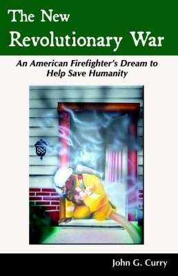 The New Revolutionary War: An American Firefighter's Dream to Help Save Humanity