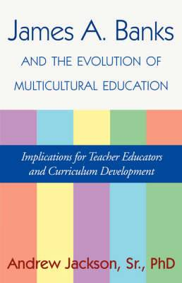 James A. Banks and the Evolution of Multicultural Education: Implications for Teacher Educators and Curriculum Development