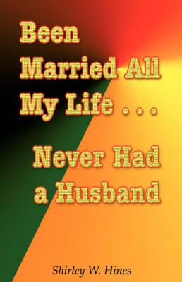 Been Married All My Life...Never Had a Husband