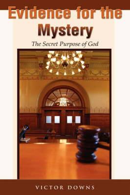 Evidence for the Mystery: The Secret Purpose of God
