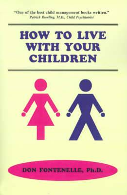 How to Live with Your Children: A Guide for Parents Using a Positive Approach to Child Behavior