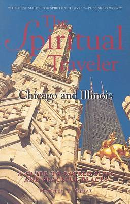 The Spiritual Traveler, Chicago and Illinois: A Guide to Sacred Sites and Peaceful Places