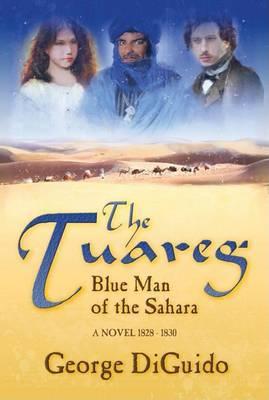 The Tuareg: Blue Man of the Sahara: A Novel 1828-1830