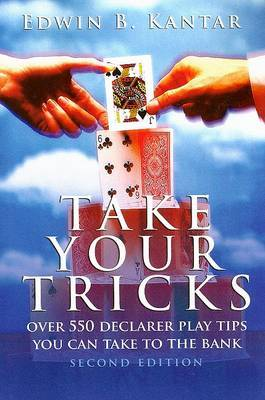 Take Your Tricks: Over 550 Declarer Play Tips You Can Take to the Bank