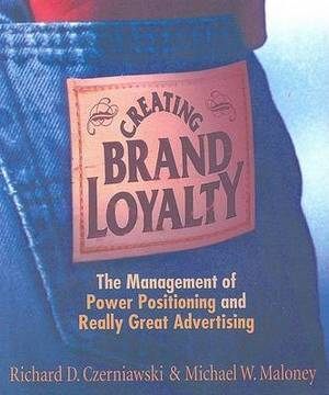Creating Brand Loyalty: The Management of Power Positioning and Really Great Advertising