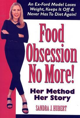 Food Obsession No More!: An Ex-Ford Model Loses Weight, Keeps It Off & Never Has to Diet Again!