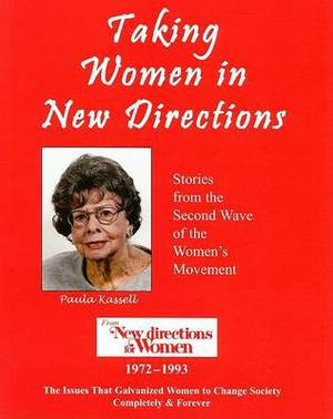 Taking Women in New Directions: Stories from the Second Wave of the Women's Movement from New Directions for Women 1972-1993