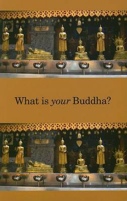 What Is Your Buddha?