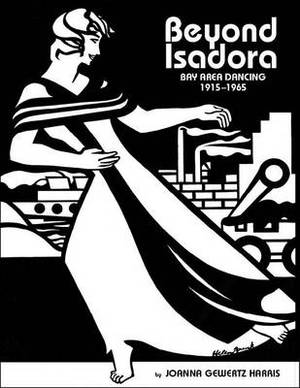 Beyond Isadora: Bay Area Dancing, the Early Years: 1915-1965
