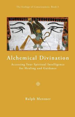 ALCHEMICAL DIVINATION Accessing Your Spiritual Intelligence for Healng and Guidance