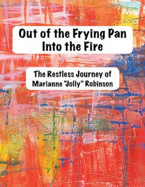 Out of the Frying Pan, Into the Fire: The Restless of Marianne  Jolly  Robinson