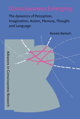 Consciousness Emerging: The dynamics of perception, imagination, action, memory, thought, and language
