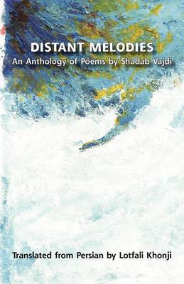 Distant Melodies. an Anthology of Poems by Shadab Vajdi