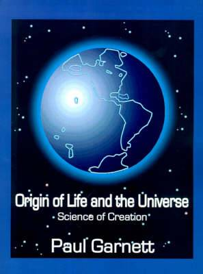 Origin of Life and the Universe: Science of Creation
