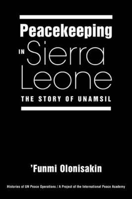 Peacekeeping in Sierra Leone: The Story of UNAMSIL