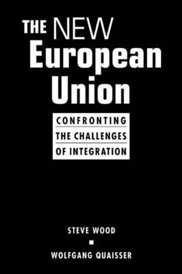 The New European Union: Confronting the Challenges of Integration