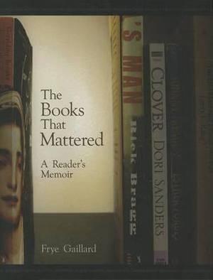 The Books That Mattered: A Readeras Memoir