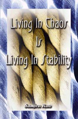 Living in Chaos is Living in Stability: 109 Thoughts Accompanied by Stories from Individuals Who Found Enlightenment, Divine Intervention, the Afterlife, Simplicity, Abundance, and More...