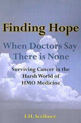 Finding Hope: When Doctors Say There is None Surviving Cancer in the Harsh World of HMO Medicine