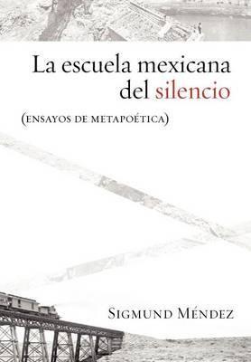 La Escuela Mexicana del Silencio (Ensayos de Metapoetica)