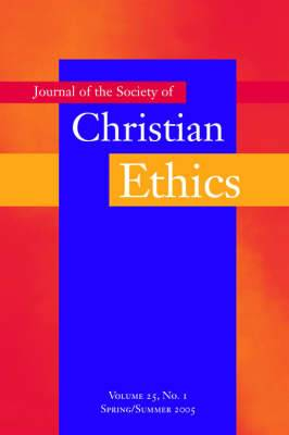 Journal of the Society of Christian Ethics: Spring/Summer 2005: Volume 25, No. 1