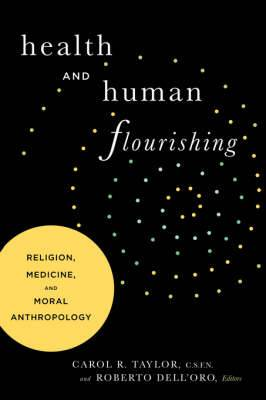 Health and Human Flourishing: Religion, Medicine, and Moral Anthropology