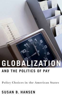 Globalization and the Politics of Pay: Policy Choices in the American States