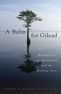 A Balm for Gilead: Meditations on Spirituality and the Healing Arts