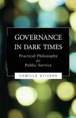 Governance in Dark Times: Practical Philosophy for Public Service
