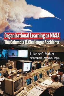 Organizational Learning at NASA: The Challenger and Columbia Accidents