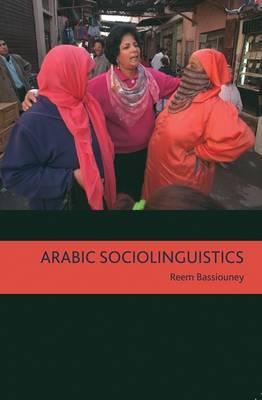 Arabic Sociolinguistics: Topics in Diglossia, Gender, Identity, and Politics