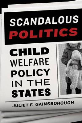 Scandalous Politics: Child Welfare Policy in the States