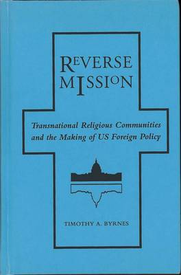 Reverse Mission: Transnational Religious Communities and the Making of US Foreign Policy